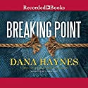 Breaking Point Audiobook by Dana Haynes Narrated by L. J. Ganser