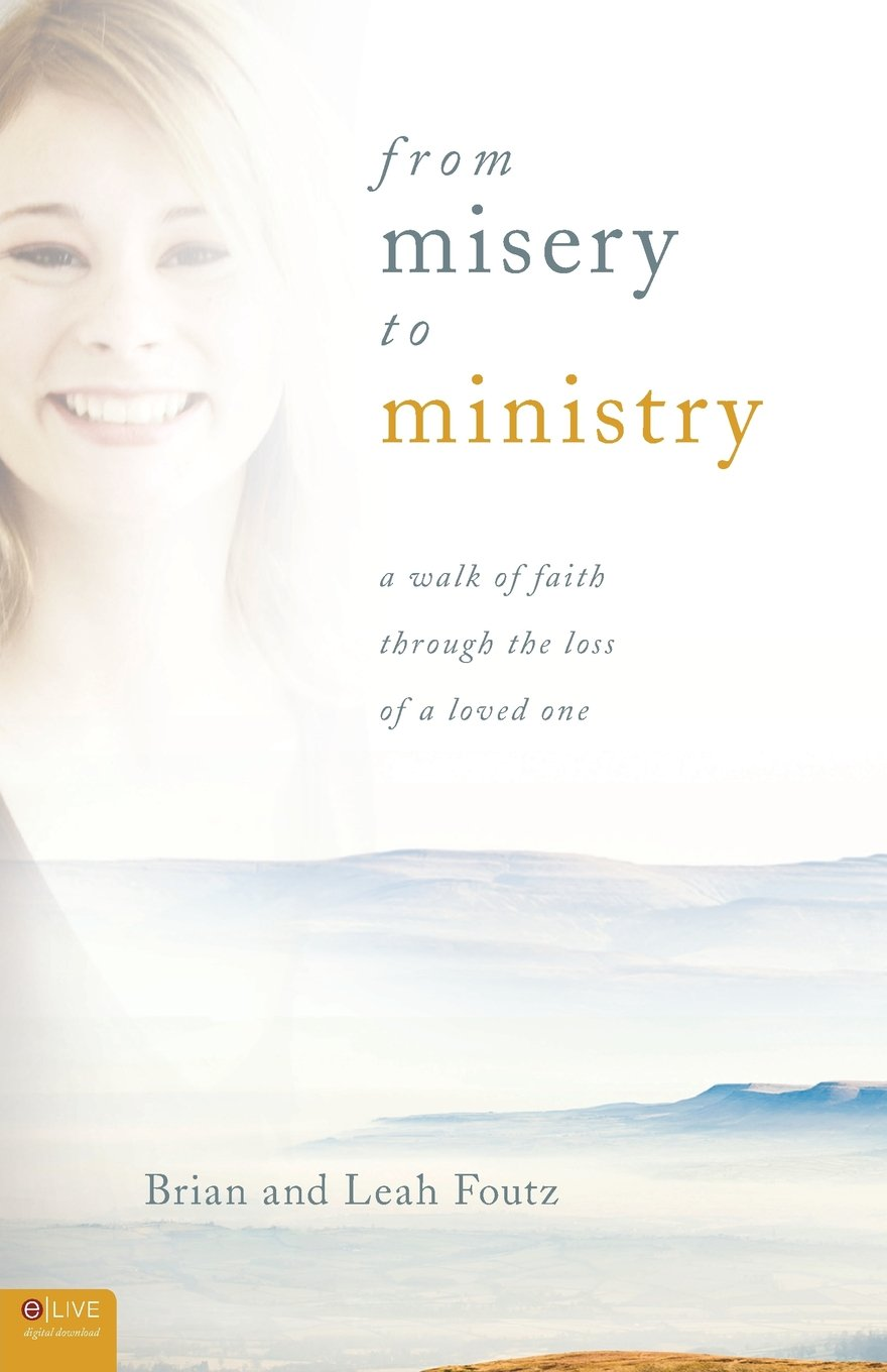 From Misery to Ministry, by Brian and Leah Foutz