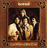 Lost Without Your Love (Bread)
