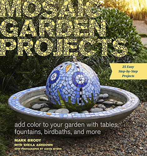 Mosaic Garden Projects: Add Color to Your Garden with Tables, Fountains, Bird Baths, and More Add Bath