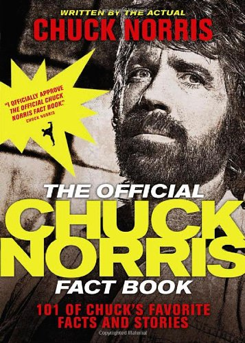 The Official Chuck Norris Fact Book: 101 of Chucks Favorite Facts and Stories