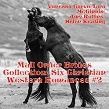 Mail Order Brides Collection: Six Christian Western Romances, Book 2 (       UNABRIDGED) by Vanessa Carvo, Amy Rollins, Helen Keating, Tara McGinnis Narrated by Joe Smith