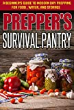Preppers Survival Pantry - A Beginners Guide to Modern Day Prepping For Food, Water, And Storage (Basic Guide For Survival, Survival Pantry, Preppers ... Water And storage,  Easy Steps To Prepare)