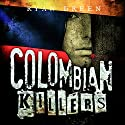 Colombian Killers: The True Stories of the Three Most Prolific Serial Killers on Earth Audiobook by Ryan Green Narrated by Ernie Sprance