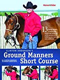 img - for Clinton Anderson's Ground Manners Short Course; 13 proven lessons to solve your horse's bad behavior on the ground, while building your control and confidence book / textbook / text book