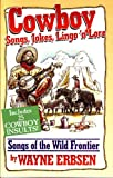 Cowboy Songs, Jokes, Lingo 'n Lore: Songs of the Wild Frontier