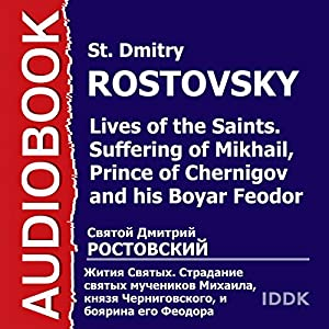Lives of the Saints: Suffering of Mikhail, Prince of Chernigov and His Boyar Feodor [Russian Edition] | [St. Dmitry Rostovsky]