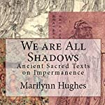 We Are All Shadows | Marilynn Hughes