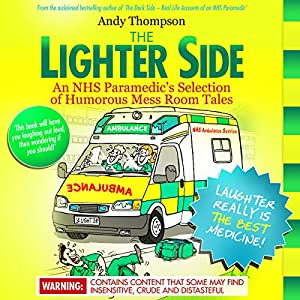 The Lighter Side: An NHS Paramedic's Selection of Humorous Mess Room Tales Hörbuch von Andy Thompson Gesprochen von: Pete Nottage