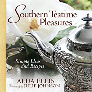 Southern Teatime Pleasures: Simple Ideas and Recipes