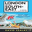 London and the South East Hörbuch von David Szalay Gesprochen von: Piers Wehner