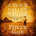 A Place Called Winter Audiobook by Patrick Gale Narrated by Patrick Gale