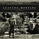 Leaving Montana (       UNABRIDGED) by Thomas Whaley Narrated by Mark Boyett