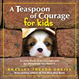 Teaspoon of Courage for Kids: A Little Book of Encouragement for Whenever You Need It
