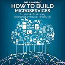 How to Build Microservices: Top 10 Hacks to Modeling, Integrating & Deploying Microservices (The Blokehead Success Series) (       UNABRIDGED) by  The Blokehead Narrated by Chris Brinkley