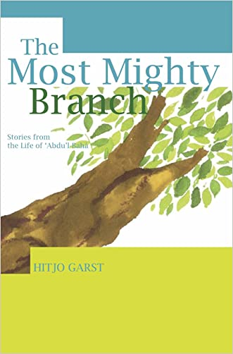 The Most Mighty Branch: Stories from the Life of 'Abdu'l-Bahá