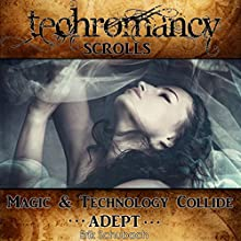 Techromancy Scrolls: Adept Audiobook by Erik Schubach Narrated by Hollie Jackson