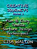 Creative Journeys: Fun & Easy Textile Surface Design Techniques (Creative Journeys by Lisa Walton)