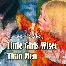 Little Girls Wiser Than Men | Livre audio Auteur(s) : Leo Tolstoy Narrateur(s) : Max Bollinger