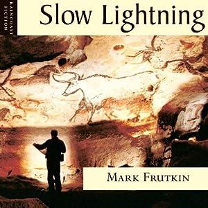 Slow Lightning | [Mark Frutkin]