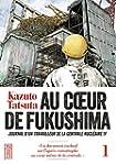 Au coeur de Fukushima - Tome 1: Journ...