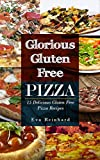 Glorious Gluten Free Pizza: 15 Delicious Gluten Free Pizza Recipes (Paleo Diet, Crust, Healthy Pizza, Low Carb Diet, Wheat Free)