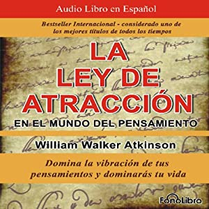 La Ley de Atraccion en el Mundo del Pensamiento [The Law of Attraction in the World of Thought] Audiobook