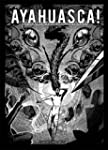 AYAHUASCA!: Terror and Miracles in th...