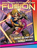 img - for By Christopher Hart Drawing Cutting Edge Fusion: American Comics with a Manga Influence [Paperback] book / textbook / text book