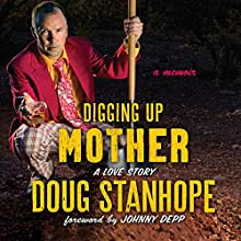 Digging Up Mother: A Love Story Audiobook by Doug Stanhope, Johnny Depp - foreword Narrated by Doug Stanhope and Friends