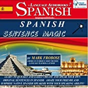 Spanish Sentence Magic: Learn to Create Your Own Original Sentences in Spanish with Amazing Speed - 5 Hours of Audio (English and Spanish Edition) | [Mark Frobose]