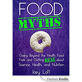 Food Myths: Going Beyond the Health Food Fads and Getting Real about Science, Health, and Nutrition (English Edition)