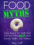 Food Myths: Going Beyond the Health F...