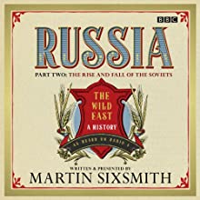 Russia: Part Two: The Rise and Fall of the Soviets | Livre audio Auteur(s) : Martin Sixsmith Narrateur(s) : Martin Sixsmith