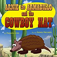 Arnie the Armadillo and the Cowboy Hat (       UNABRIDGED) by  Majestic Kids Narrated by Estela Mercado