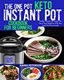 THE ONE POT KETO INSTANT POT COOKBOOK FOR BEGINNERS: Healthy, Foolproof Ketogenic Diet Recipes For Fast & Easy Weight Loss With Your Instant Pot Electric Pressure Cooker