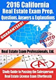 2016 California Real Estate Exam Prep Questions, Answers & Explanations: Study Guide to Passing the Salesperson Real Estate License Exam Effortlessly
