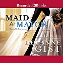 Maid to Match: A Novel Audiobook by Deeanne Gist Narrated by Suzy Jackson