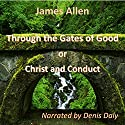 Through the Gates of Good: On Christ and Conduct Audiobook by James Allen Narrated by Denis Daly