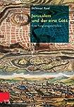 Jerusalem und der eine Gott: Eine Rel...