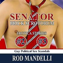 Senator Brick Scrotorum Erotica Stories #2 & #3 (       UNABRIDGED) by Rod Mandelli Narrated by Joy Cummings