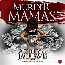 Murder Mamas | Livre audio Auteur(s) :  Ashley & JaQuavis Narrateur(s) : Honey Jones