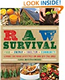 Raw Survival: Living the Raw Lifestyle On and Off the Grid (The Complete Book of Raw Food Series)