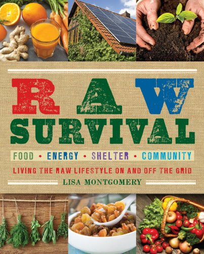Lisa Montgomery - Raw Survival: Living the Raw Lifestyle On and Off the Grid (The Complete Book of Raw Food Series)