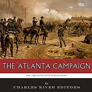 The Greatest Civil War Battles: The Atlanta Campaign Audiobook