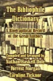 The Bibliophile Dictionary: A Biographical Record of the Great Authors