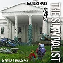 The Survivalist: Madness Rules, Book 4 (       UNABRIDGED) by Dr. Arthur T. Bradley Narrated by John David Farrell