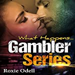 What Happens...: Gambler Series, Book 1 | Roxie Odell