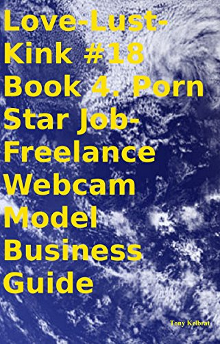 Love-Lust-Kink #18 Book 4. Porn Star Job-Freelance Webcam Model Business Guide (Modeling Jobs compare prices)