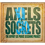 The Jeffrey Lee Pierce Sessions Project Vol. 3 - Axels & Sockets (CD Inclus)
